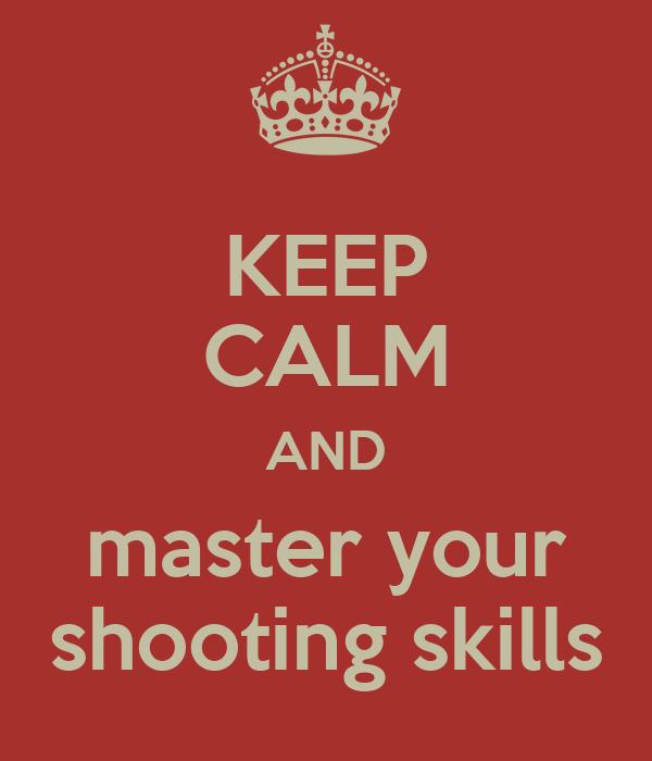 KEEP CALM AND master your shooting skills