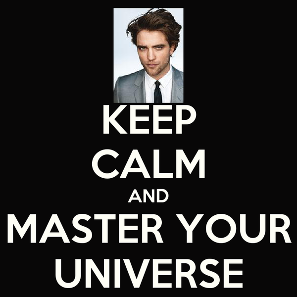 KEEP CALM AND MASTER YOUR UNIVERSE