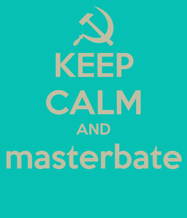 KEEP CALM AND masterbate