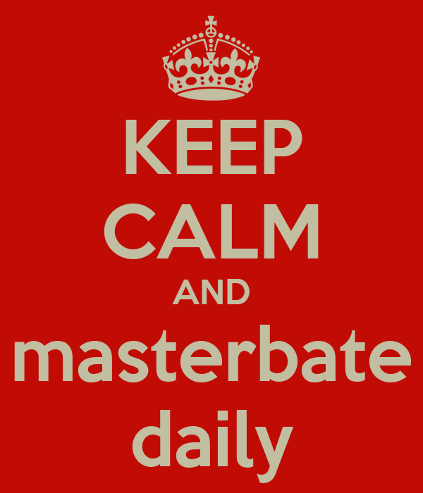 KEEP CALM AND masterbate daily