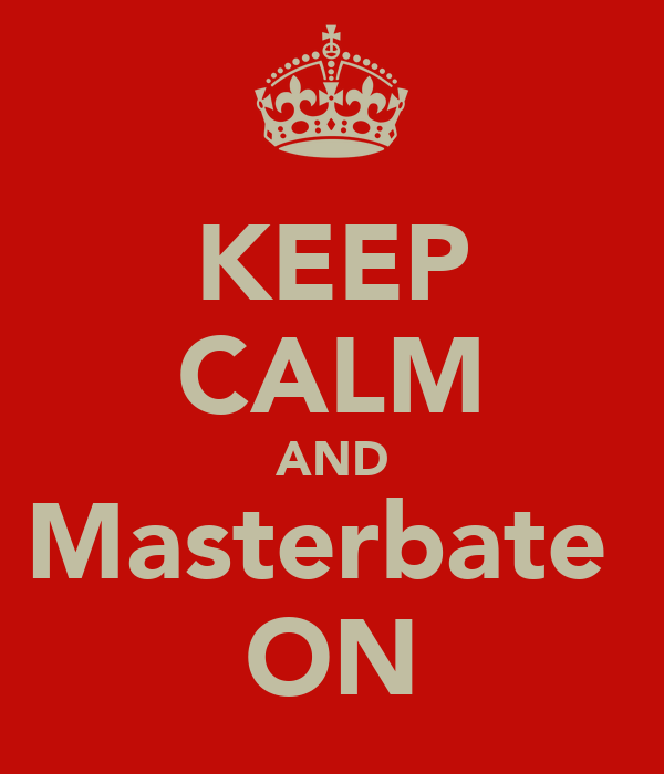 KEEP CALM AND Masterbate  ON