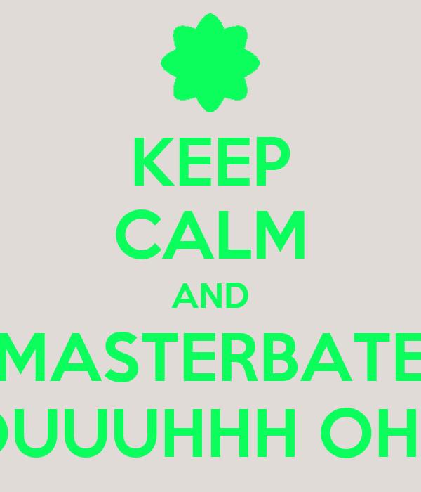 KEEP CALM AND MASTERBATE OUUUHHH OHH