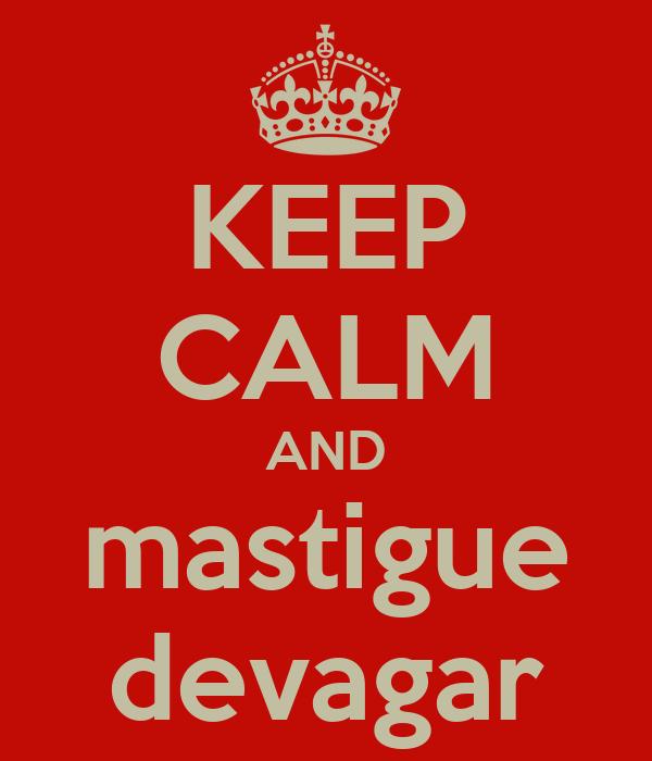 KEEP CALM AND mastigue devagar