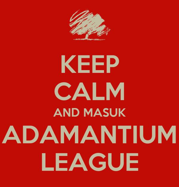 KEEP CALM AND MASUK ADAMANTIUM LEAGUE