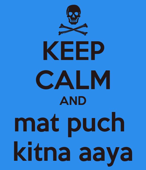 KEEP CALM AND mat puch  kitna aaya