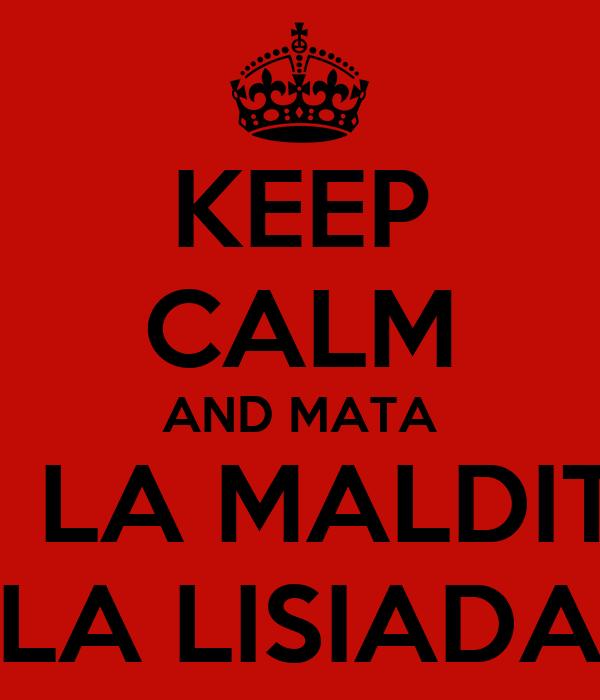 KEEP CALM AND MATA A  LA MALDITA LA LISIADA