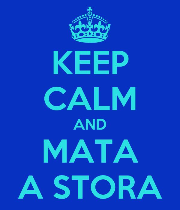 KEEP CALM AND MATA A STORA