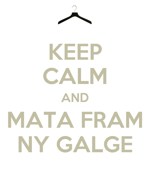 KEEP CALM AND MATA FRAM NY GALGE