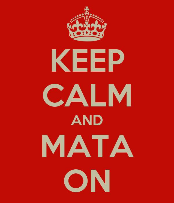 KEEP CALM AND MATA ON