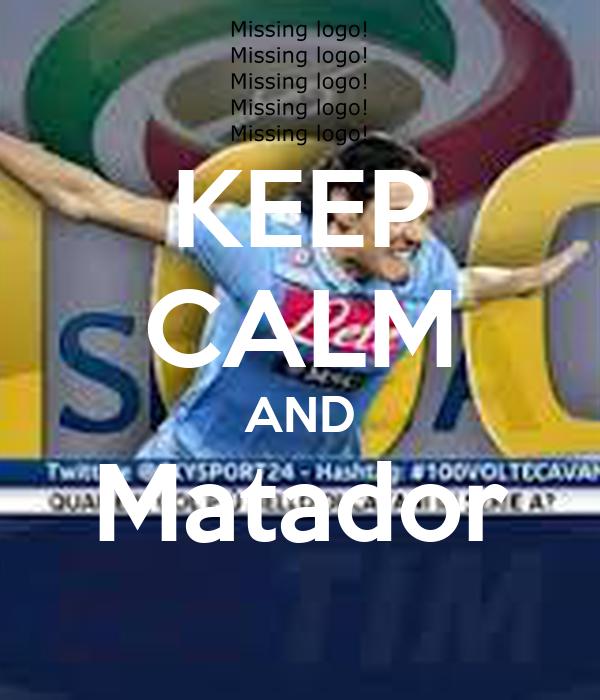 KEEP CALM AND Matador
