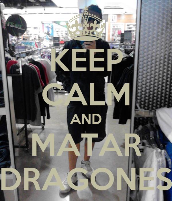KEEP CALM AND MATAR DRAGONES