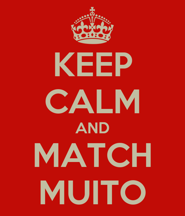 KEEP CALM AND MATCH MUITO