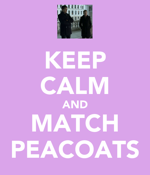 KEEP CALM AND MATCH PEACOATS