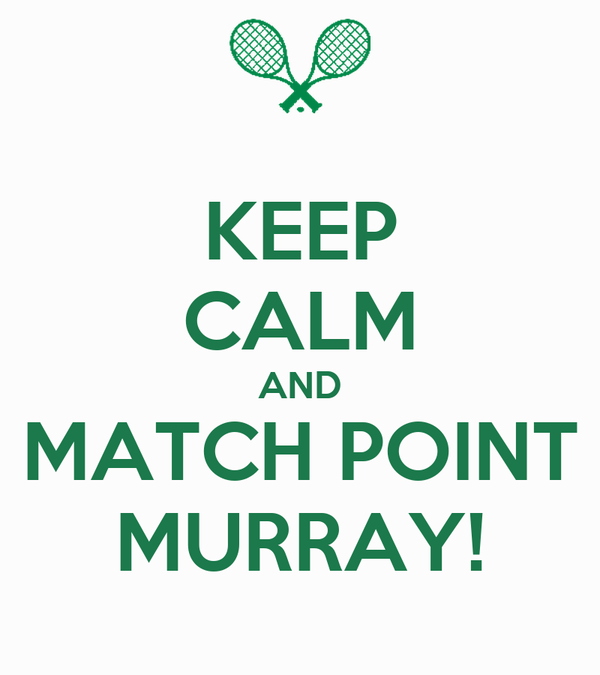 KEEP CALM AND MATCH POINT MURRAY!