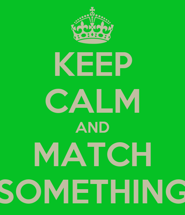 KEEP CALM AND MATCH SOMETHING