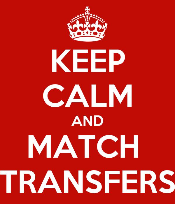 KEEP CALM AND MATCH  TRANSFERS