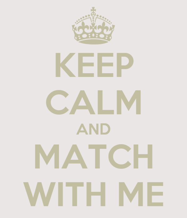 KEEP CALM AND MATCH WITH ME