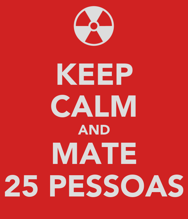 KEEP CALM AND MATE 25 PESSOAS