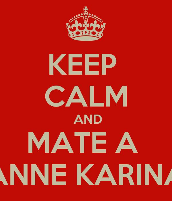 KEEP  CALM  AND MATE A  ANNE KARINA