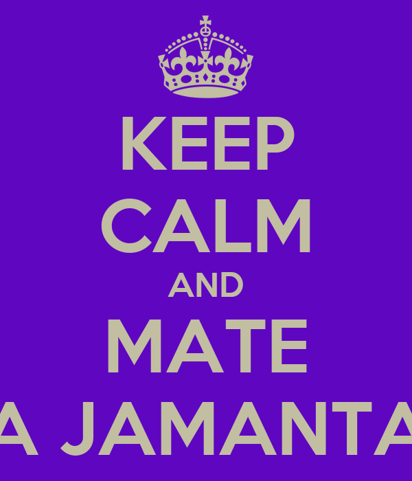 KEEP CALM AND MATE A JAMANTA
