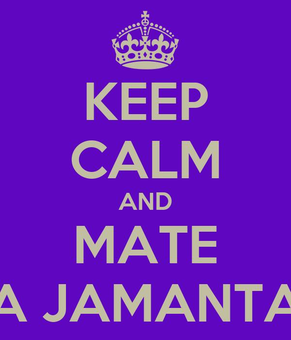 KEEP CALM AND MATE A JAMANTA