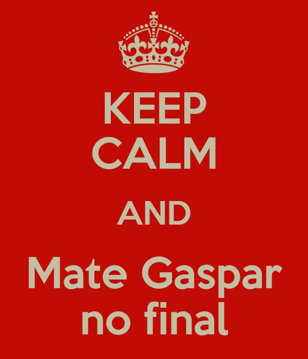 KEEP CALM AND Mate Gaspar no final