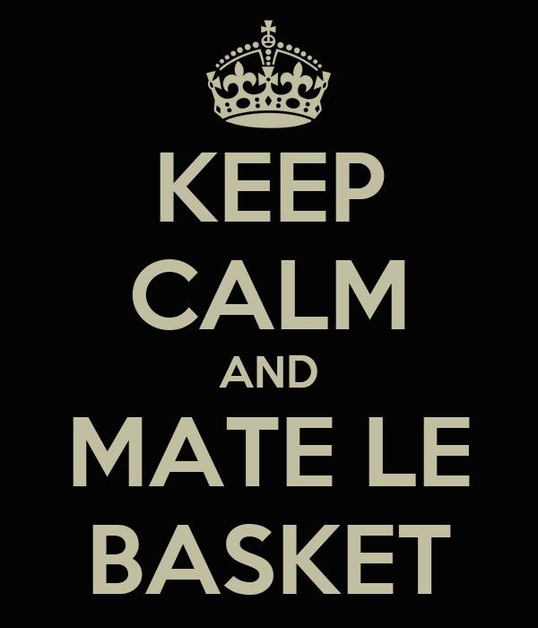 KEEP CALM AND MATE LE BASKET