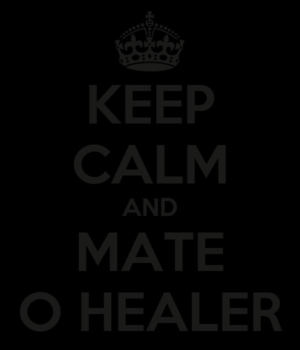 KEEP CALM AND MATE O HEALER
