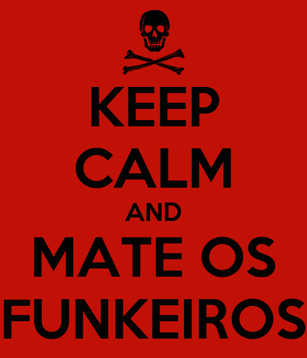 KEEP CALM AND MATE OS FUNKEIROS