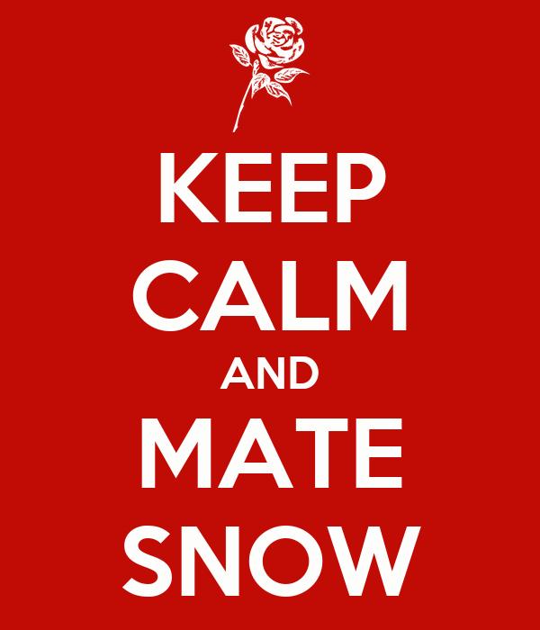 KEEP CALM AND MATE SNOW
