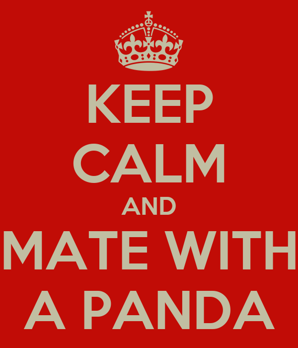 KEEP CALM AND MATE WITH A PANDA
