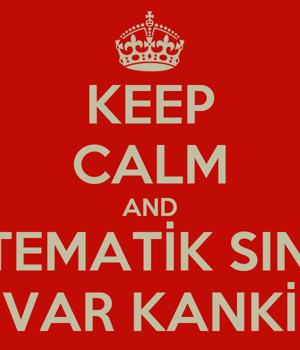 KEEP CALM AND MATEMATİK SINAVI VAR KANKİ
