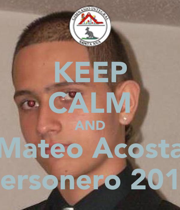 KEEP CALM AND Mateo Acosta Personero 2013