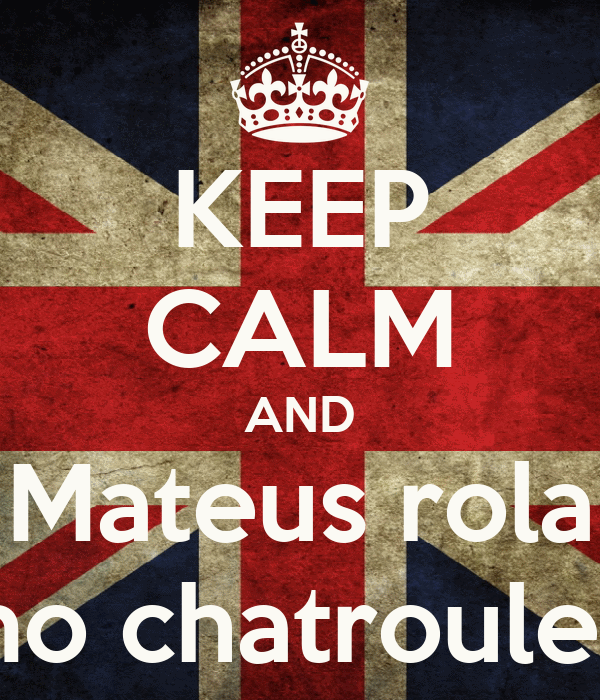 KEEP CALM AND Mateus rola no chatroulet