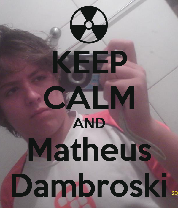 KEEP CALM AND Matheus Dambroski