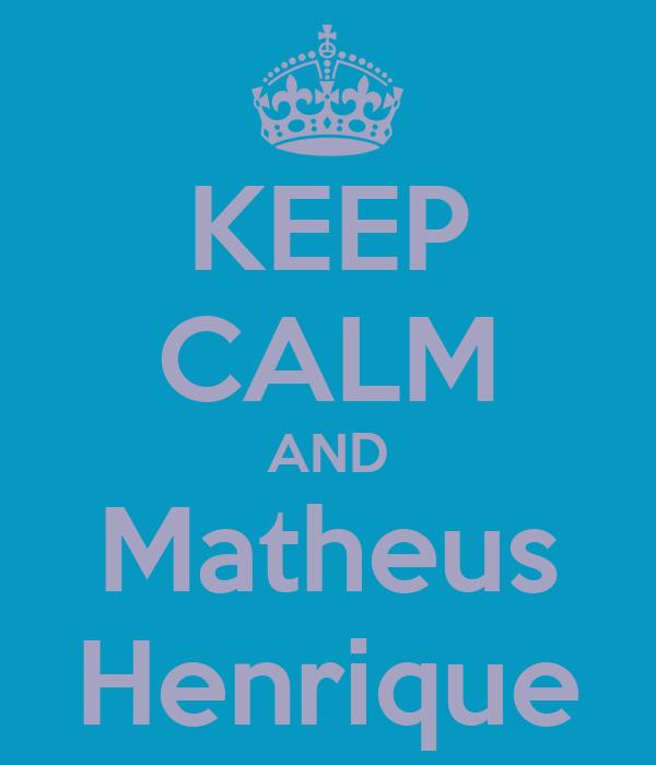 KEEP CALM AND Matheus Henrique