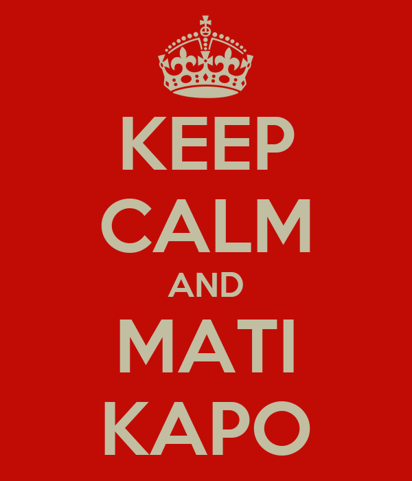 KEEP CALM AND MATI KAPO
