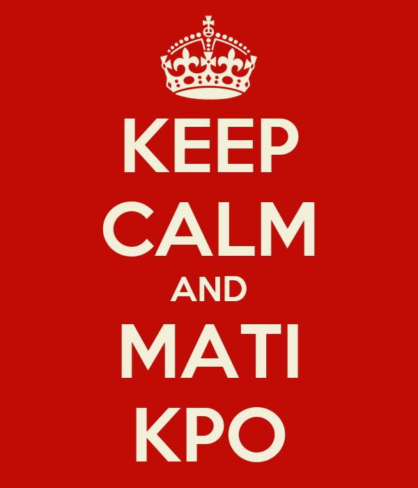 KEEP CALM AND MATI KPO