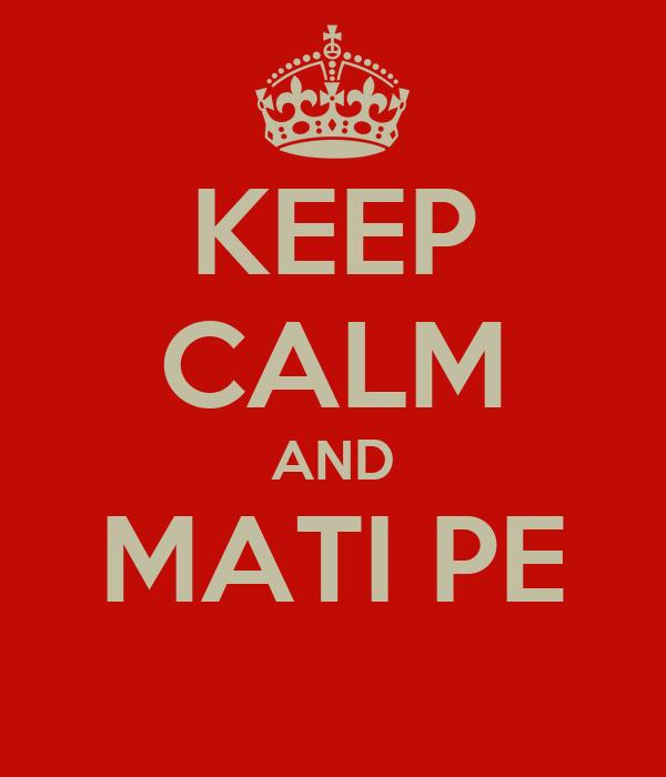 KEEP CALM AND MATI PE