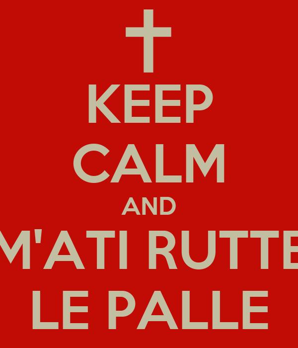 KEEP CALM AND M'ATI RUTTE LE PALLE