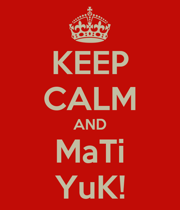 KEEP CALM AND MaTi YuK!