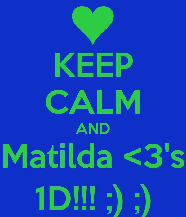 KEEP CALM AND Matilda <3's 1D!!! ;) ;)