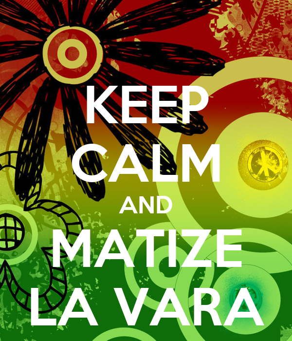 KEEP CALM AND MATIZE LA VARA