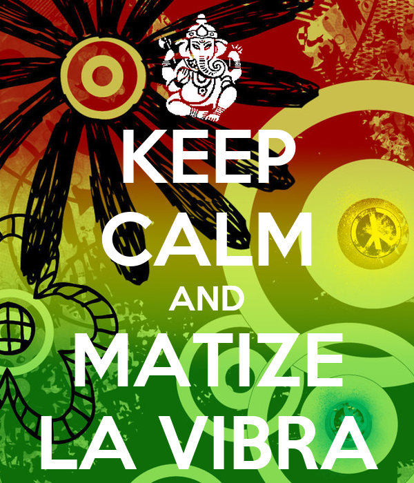KEEP CALM AND MATIZE LA VIBRA