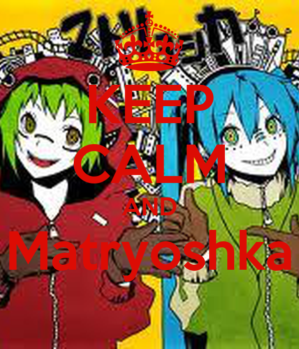 KEEP CALM AND Matryoshka