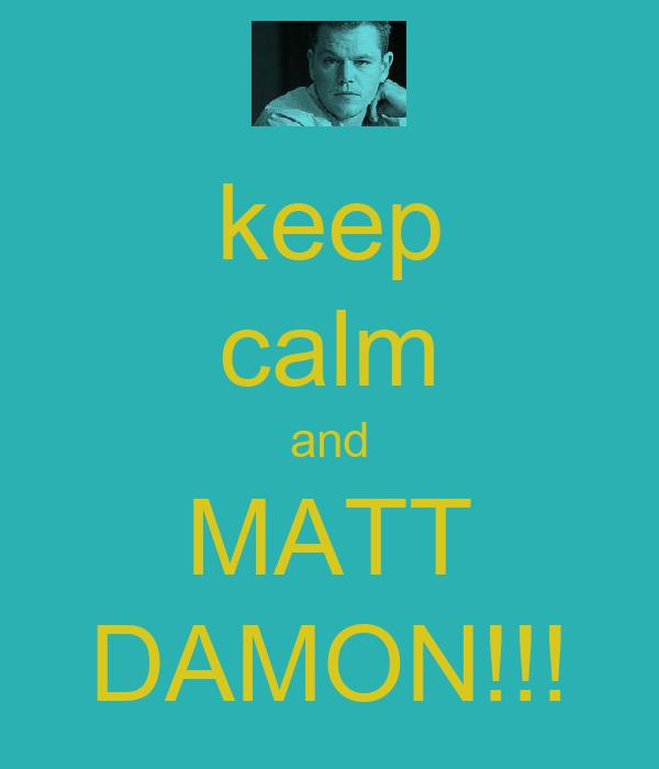keep calm and MATT DAMON!!!
