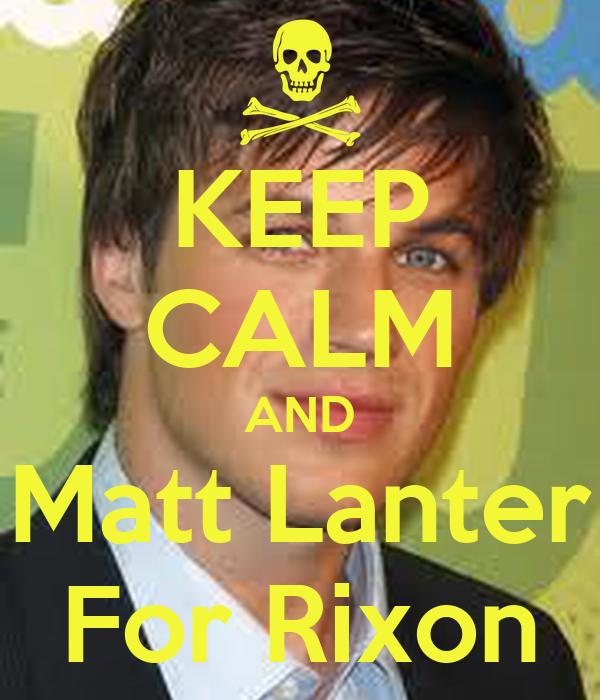KEEP CALM AND Matt Lanter For Rixon