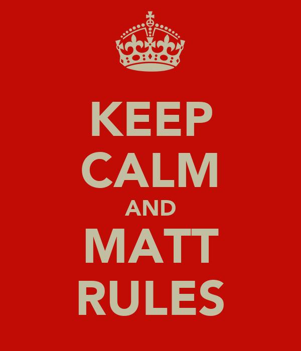 KEEP CALM AND MATT RULES