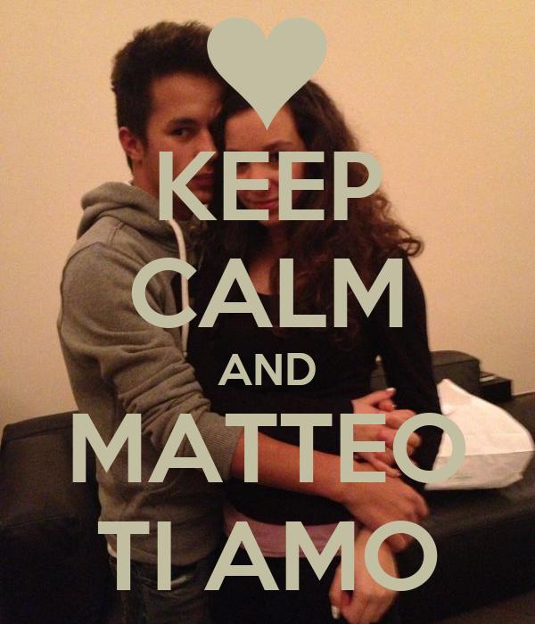 KEEP CALM AND MATTEO TI AMO