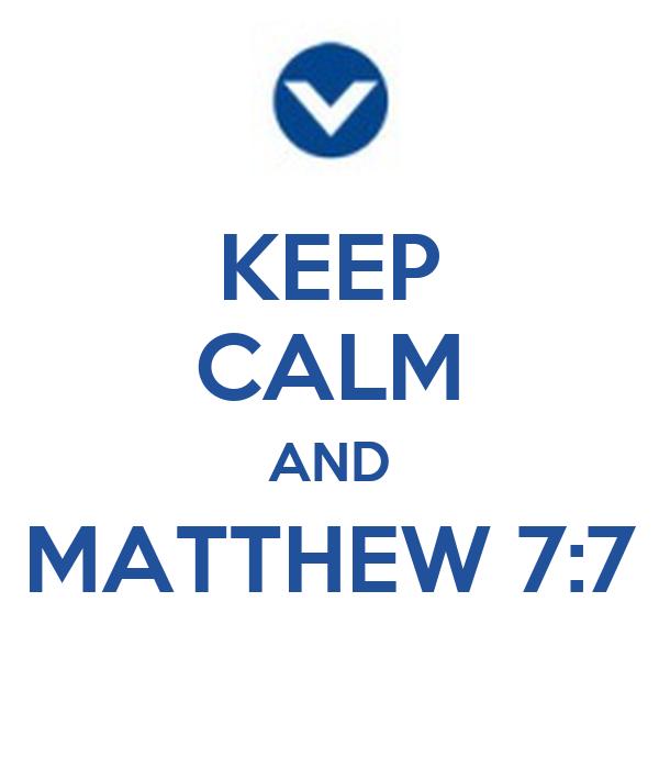 KEEP CALM AND MATTHEW 7:7